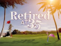 rETIRED AT 35 CANCELED
