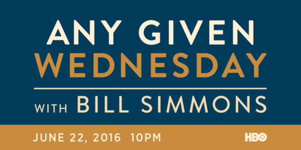Any Given Wednesday with Bill Simmons TV show on HBO: season 1 premiere (canceled or renewed?)