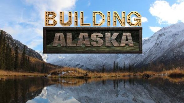 Building Alaska TV Show: canceled or renewed?