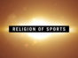 Religion of Sports TV Show: canceled or renewed?