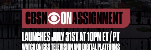 CBSN: On Assignment TV show on CBS: season 1 ratings (canceled or season 22 renewal?)