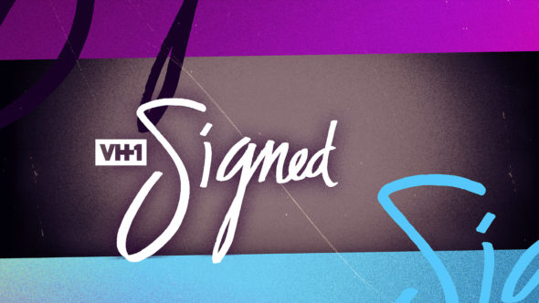 Signed TV show on VH1: (canceled or renewed?)