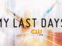 My Last Days TV show on The CW: season 2 ratings (canceled renewed season 3?)