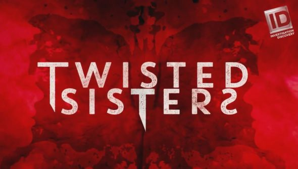 Twisted Sisters TV show on Investigation Discovery: (canceled or renewed?)