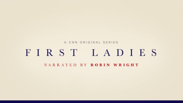First Ladies TV Show on CNN: canceled or renewed?