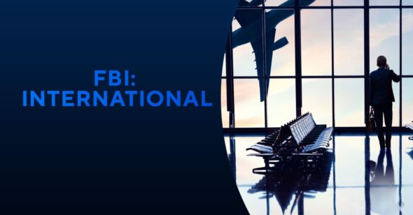 FBI International TV Show on CBS: canceled or renewed?
