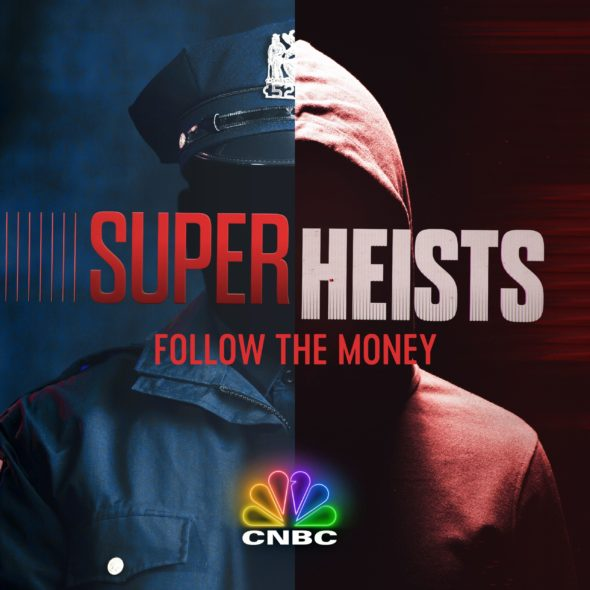Super Heists TV Show on CNBC: canceled or renewed?